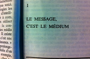 Citation de Marshall McLuhan: «Le message, c'est le médium»