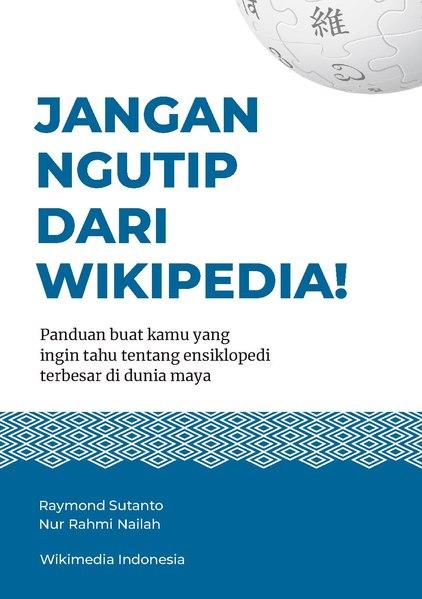 File:JANGAN NGUTIP DARI WIKIPEDIA! Panduan buat kamu yang ingin tahu tentang ensiklopedi terbesar di dunia maya.pdf