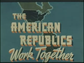The American Republics Work Together.png