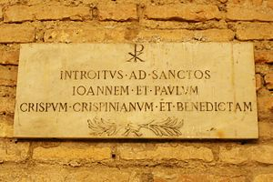 Crispus, Crispinianus, and Benedicta - This plaque marks the room in which Saints John and Paul were buried, along with Crispus, Crispinianus, and Benedicta.