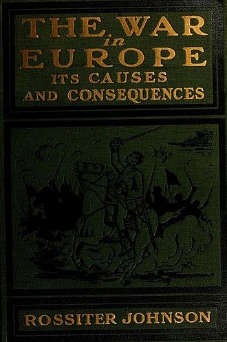 Rossiter Johnson - Rossiter Johnson: The War in Europe, New York, 1914 (Cover artist not credited)