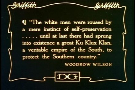 Quotation from Woodrow Wilson's History of the American People as reproduced in the film The Birth of a Nation Wilson-quote-in-birth-of-a-nation.jpg