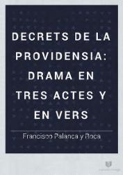 Decrets de la providensia drama en tres actes y en vers