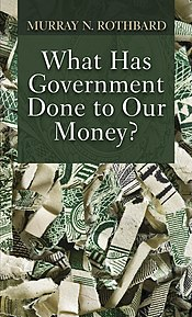 What Has Government Done to Our Money (2010 ed) cover.jpg