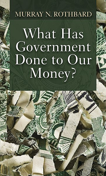 File:What Has Government Done to Our Money (2010 ed) cover.jpg