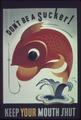 """Don't Be a Sucker^ Keep your Mouth Shut"" - NARA - 513593.tif"