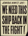 "Admiral Nimitz says - ""We need this ship back in the fight"" - NARA - 535196.tif"