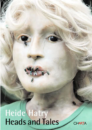 Heide Hatry - Cover of Heads and Tales, Charta, 2009
