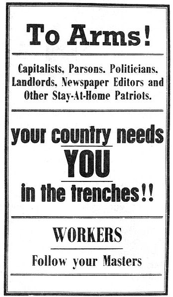 To Arms! Capitalists, Parsons, Politicians, Landlords, Newspaper editors and other stay at home patriots. Your Country needs you in the trenches!! WORKERS Follow your masters.
