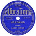 A record of Robert Johnson's Love In Vain Blues, issued by Vocalion Records