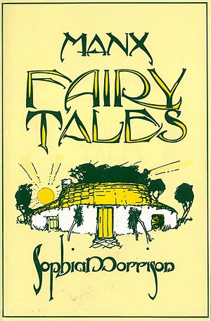 Sophia Morrison - The modern edition of Manx Fairy Tales, featuring illustrations by Archibald Knox from the 1929 second edition.