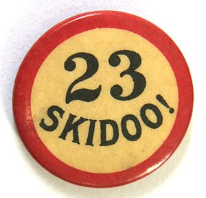 "23 skidoo (phrase) - ""23 SKIDOO!"" on an early 20th century button"