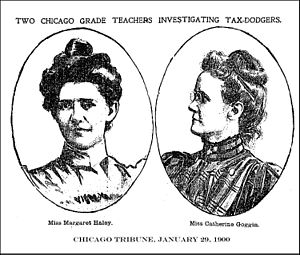 Chicago Teachers Union - Margaret Haley and Catherine Goggin, two early leaders of the CTF, prompted the investigation of corporate tax evaders as a means of restoring the city's funds.