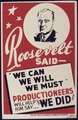"Roosevelt said-""We can, We will, We must"" Productioneers will help him say ""We did"" - NARA - 534513.tif"