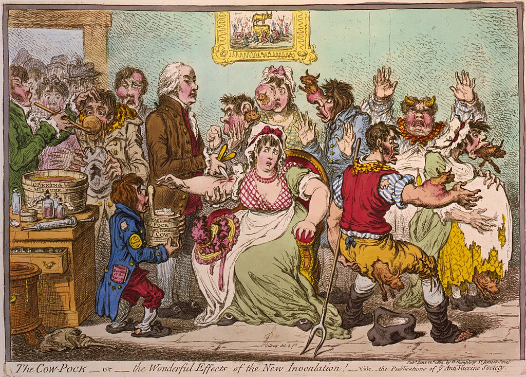 «The Cow-Pock—or—the Wonderful Effects of the New Inoculation!» (1802), viñeta satírica de James Gillray, de las Publications of ye Anti-Vaccine Society, que muestra a Edward Jenner administrando vacunas contra el virus de la viruela bovina en el hospital de San Pancracio. El temor popular era que la vacuna provocaría el crecimiento de «apéndices vacunos» en los pacientes.