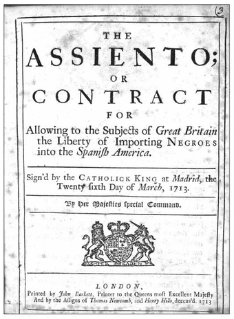 Cover of the English translation of the Asiento contract signed by Britain and Spain in 1713 as part of the Utrecht treaty that ended the War of Spanish Succession. The contract granted exclusive rights to Britain to sell slaves in the Spanish Indies. 1713 Asiento contract.png