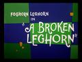 A Broken Leghorn title card.png