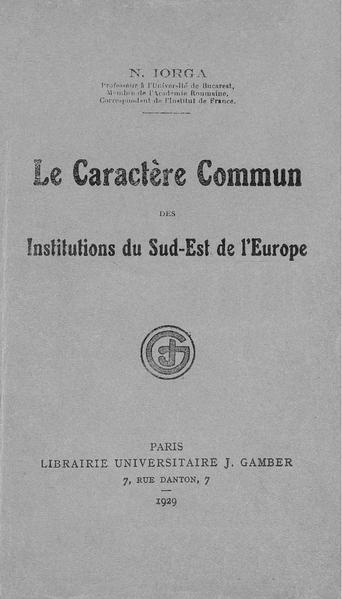 File:Nicolae Iorga - Le caractère commun des institutions du Sud-Est de l'Europe.pdf