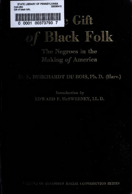 Du Bois' 1924 work The Gift of Black Folk celebrated the unique contributions of African-Americans in building the United States W. E. B. Du Bois - The Gift of Black Folk.pdf