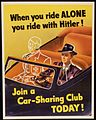 """WHEN YOU RIDE ALONE YOU RIDE WITH HITLER"". ""JOIN A CAR-SHARING CLUB TODAY"". - NARA - 516143.jpg"