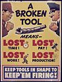A broken tool means lost time^ Lost pay. Lost work^ Lost production^ Keep tools in shape to keep `em firing^ - NARA - 535048.jpg