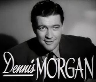 Dennis Morgan - in the trailer for the film  The Hard Way (1943)