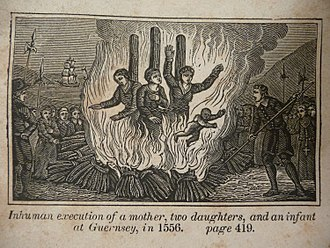 Guernsey Martyrs - Mother Catherine Cauchés (center) and her two daughters Guillemine Gilbert (left) and Perotine Massey (right) with her infant son burning for heresy