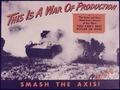 This is a War of Production. Smash the Axis^ - NARA - 534495.tif