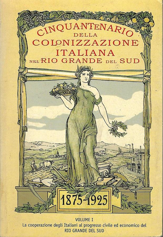 Cinquantenario della Colonizzazione Italiana nel Rio Grande del Sud 1875-1925
