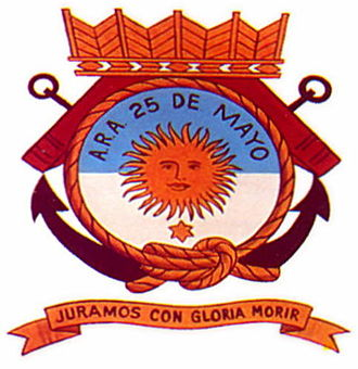 """ARA Veinticinco de Mayo (V-2) - ARA Veinticinco de Mayo badge with the motto """"Juramos con gloria morir"""" which means """"We swear to die gloriously"""", a reference to the Argentine National Anthem."""