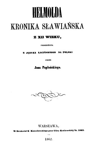 Polabian Slavs - Primary source about history of Polabian Slavs - Chronica Slavorum of Helmold from the 12th century translated to Polish language by Jan Papłoński in 1862.