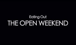 Eating Out The Open Weekend opening title.jpg