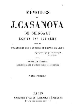 Histoire de ma vie - Mémoires de J. Casanova de Seingalt, écrits par lui-même