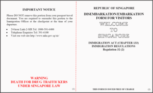 Capital punishment in Singapore - The Singapore embarkation card contains a warning to visitors about the death penalty for drug trafficking. Warning signs can also be found at the Johor-Singapore Causeway and other border entries.