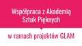 Współpraca z Akademią Sztuk Pięknych w ramach projektów GLAM.pdf