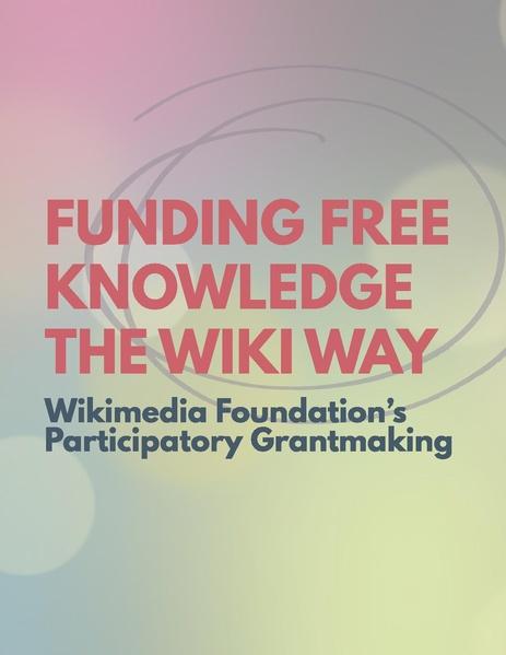 File:Funding Free Knowledge the Wiki Way - Wikimedia Foundation Participatory Grantmaking.pdf