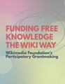 Funding Free Knowledge the Wiki Way - Wikimedia Foundation Participatory Grantmaking.pdf