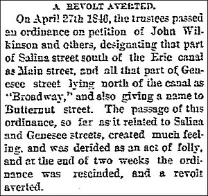 "John Wilkinson (Syracuse pioneer) - ""On April 27, 1846, a revolt was averted - An ordinance was passed to change the name of parts of Genesee and Salina streets, a name given by John Wilkinson, to Broadway. The ordinance was denied and a revolt was averted."" - Sunday Herald"