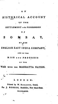 An historical account of the settlement and possession of Bombay, by the English East India company, and of the rise and progress of the war with the Mahratta nation.djvu