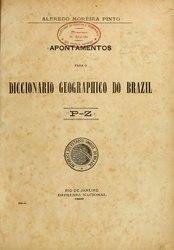 Alfredo Moreira Pinto: Apontamentos para o diccionario geographico do Brazil