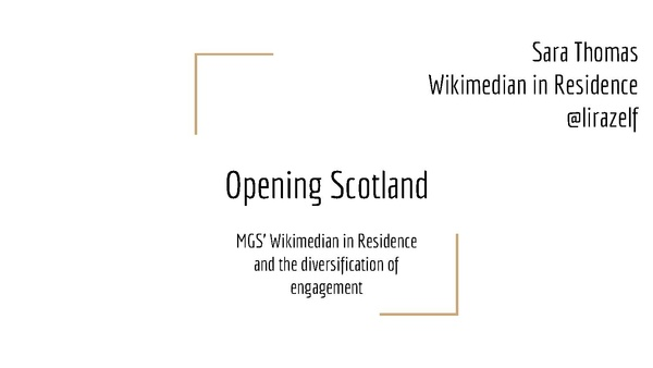 Presentation at the OER16 conference:Opening Scotland: Museums Galleries Scotland's Wikimedian in Residence & the diversification of engagement [April]