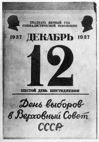 "Week - Soviet calendar   ""Twenty-first year of the socialist revolution""  12 December 1937  (Below 12:)  ""Sixth day of the six-day week""   —————————   ""Election day for the Supreme Soviet of the USSR"""