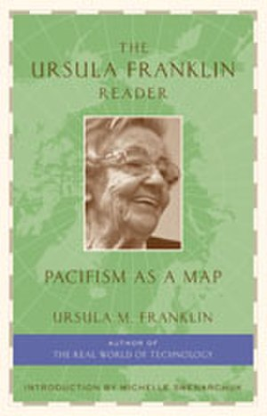 Ursula Franklin - The cover of Franklin's 2006 book on pacifism, feminism, technology, teaching and learning