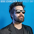Bob Schneider - A Perfect Day.jpg