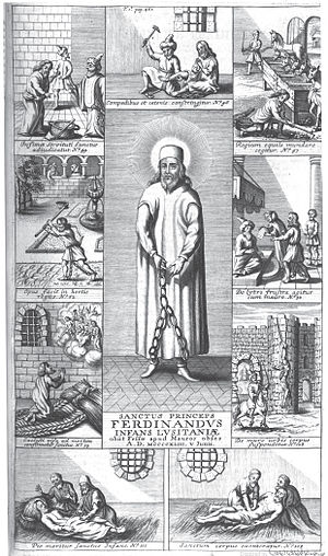 Ferdinand the Holy Prince - Scenes from Ferdinand's captivity and death in Fez (from the Bollandist's Acta Sanctorum, 1695). The only known depiction of Ferdinand with a saint's halo.