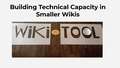 Building Technical Capacity in Smaller Wikis.pdf