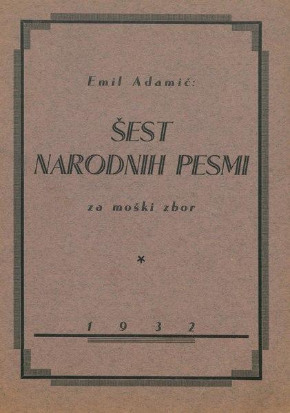 File:Emil Adamič - Šest narodnih pesmi za moški zbor.pdf
