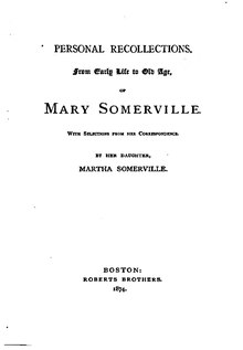 Personal recollections, from early life to old age, of Mary Somerville.djvu