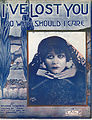 Sheet music cover - I'VE LOST YOU SO WHY SHOULD I CARE (1916).jpg