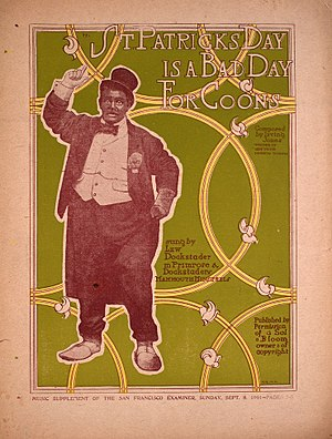 Vaudeville - The racial relations of Irish and African Americans is showcased by the cover art and lyrics of St. Patrick's Day is a Bad Day for Coons.
